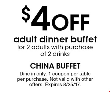 $4 Off adult dinner buffetfor 2 adults with purchase of 2 drinks. Dine in only. 1 coupon per table per purchase. Not valid with other offers. Expires 8/25/17.