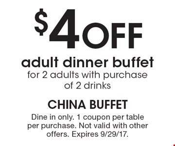 $4 Off adult dinner buffet for 2 adults with purchase of 2 drinks. Dine in only. 1 coupon per table per purchase. Not valid with other offers. Expires 9/29/17.