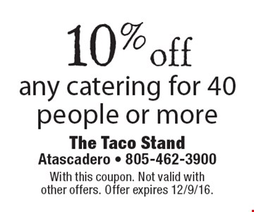 10% off any catering for 40 people or more. With this coupon. Not valid with other offers. Offer expires 12/9/16.