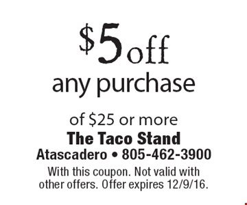 $5 off any purchase of $25 or more. With this coupon. Not valid with other offers. Offer expires 12/9/16.