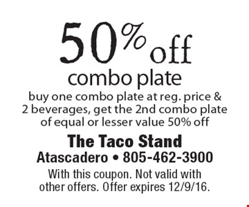 50% off combo plate buy one combo plate at reg. price & 2 beverages, get the 2nd combo plate of equal or lesser value 50% off. With this coupon. Not valid with other offers. Offer expires 12/9/16.