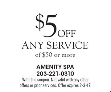 $5 Off Any Service of $50 or more. With this coupon. Not valid with any other offers or prior services. Offer expires 2-3-17.