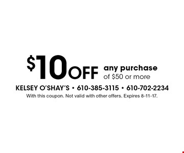 $10 off any purchase of $50 or more. With this coupon. Not valid with other offers. Expires 8-11-17.