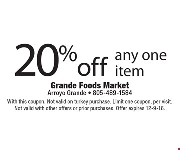 20% off any one item. With this coupon. Not valid on turkey purchase. Limit one coupon, per visit. Not valid with other offers or prior purchases. Offer expires 12-9-16.