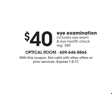 $40 eye examination includes eye exam & eye health check, reg. $80. With this coupon. Not valid with other offers or prior services. Expires 1-6-17.