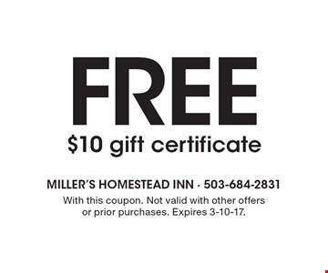 Free $10 gift certificate. With this coupon. Not valid with other offers or prior purchases. Expires 3-10-17.