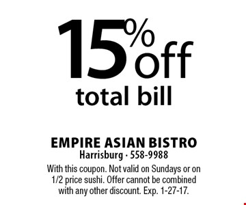 15% off total bill. With this coupon. Not valid on Sundays or on 1/2 price sushi. Offer cannot be combined with any other discount. Exp. 1-27-17.