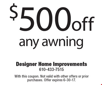 $500 off any awning. With this coupon. Not valid with other offers or prior purchases. Offer expires 6-30-17.