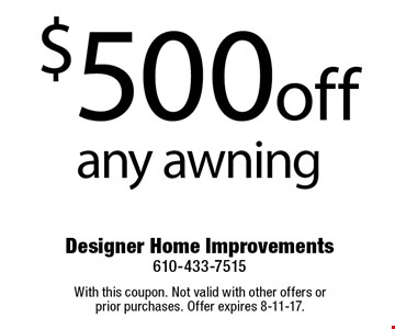 $500 off any awning. With this coupon. Not valid with other offers or prior purchases. Offer expires 8-11-17.