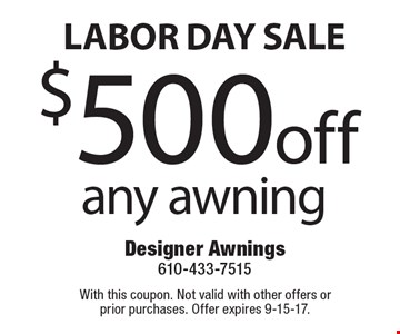 Labor Day Sale $500 off any awning. With this coupon. Not valid with other offers or prior purchases. Offer expires 9-15-17.