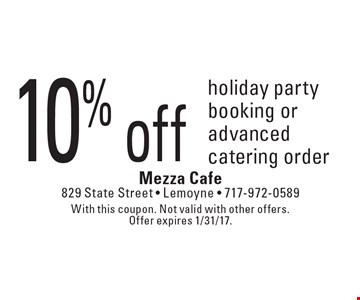 10% off holiday party booking or advanced catering order. With this coupon. Not valid with other offers. Offer expires 1/31/17.