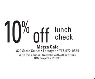 10% off lunch check. With this coupon. Not valid with other offers. Offer expires 1/31/17.