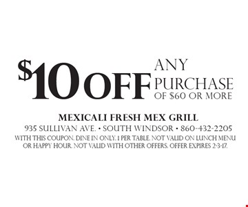 $10 off any purchase of $60 or more. With this coupon. Dine in only. 1 per table. Not valid on lunch menu or happy hour. Not valid with other offers. Offer expires 2-3-17.