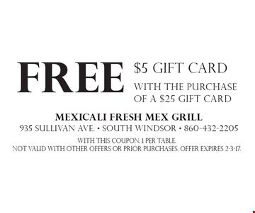 Free $5 Gift Card with the purchase of a $25 gift card. With this coupon. 1 per table. Not valid with other offers or prior purchases. Offer expires 2-3-17.