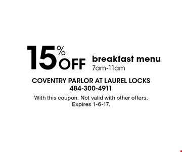 15% Off breakfast menu 7am-11am. With this coupon. Not valid with other offers. Expires 1-6-17.