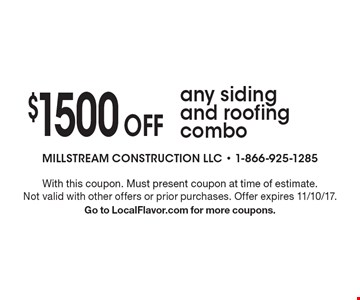 $1500 Off any siding and roofing combo. With this coupon. Must present coupon at time of estimate. Not valid with other offers or prior purchases. Offer expires 11/10/17.Go to LocalFlavor.com for more coupons.