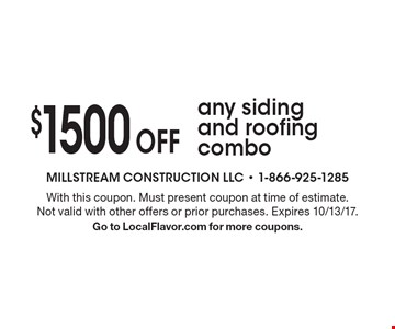 $1500 Off any siding and roofing combo. With this coupon. Must present coupon at time of estimate. Not valid with other offers or prior purchases. Expires 10/13/17. Go to LocalFlavor.com for more coupons.