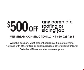 $500 Off any complete roofing or siding job. With this coupon. Must present coupon at time of estimate. Not valid with other offers or prior purchases. Offer expires 3/16/18. Go to LocalFlavor.com for more coupons.