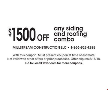 $1500 Off any siding and roofing combo. With this coupon. Must present coupon at time of estimate. Not valid with other offers or prior purchases. Offer expires 3/16/18. Go to LocalFlavor.com for more coupons.