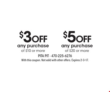 $5 off any purchase of $20 or more. $3 off any purchase of $10 or more. With this coupon. Not valid with other offers. Expires 2-3-17.