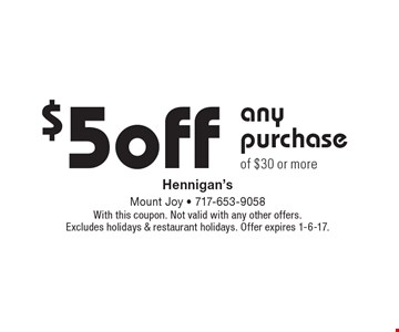 $5 off any purchase of $30 or more. With this coupon. Not valid with any other offers.Excludes holidays & restaurant holidays. Offer expires 1-6-17.