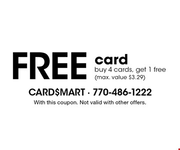 Free card buy 4 cards, get 1 free (max. value $3.29). With this coupon. Not valid with other offers.