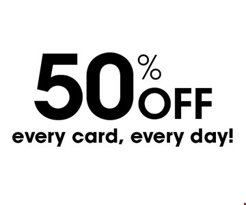 50% Off every card, every day!.
