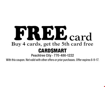 free card Buy 4 cards, get the 5th card free. With this coupon. Not valid with other offers or prior purchases. Offer expires 6-9-17.