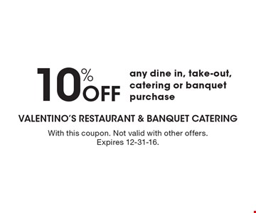 10% Off any dine in, take-out, catering or banquet purchase. With this coupon. Not valid with other offers. Expires 12-31-16.