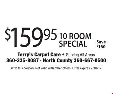 $159.95 10 ROOM SPECIAL. Save $160. With this coupon. Not valid with other offers. Offer expires 2/10/17.
