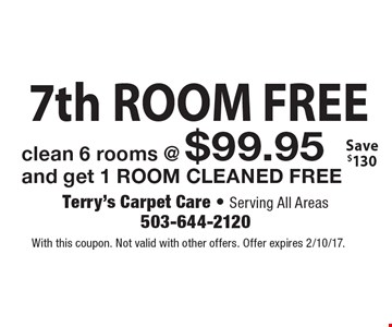 FREE 7th ROOM. Clean 6 rooms @ $99.95 and get 1 ROOM CLEANED FREE. Save $130. With this coupon. Not valid with other offers. Offer expires 2/10/17.