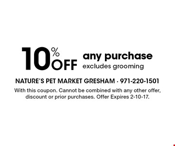 10% off any purchase. Excludes grooming. With this coupon. Cannot be combined with any other offer, discount or prior purchases. Offer Expires 2-10-17.