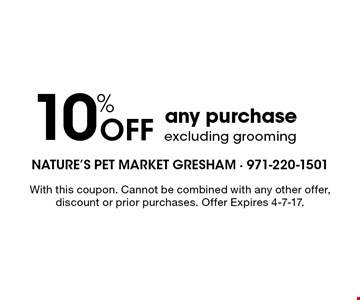 10% off any purchase excluding grooming. With this coupon. Cannot be combined with any other offer, discount or prior purchases. Offer Expires 4-7-17.