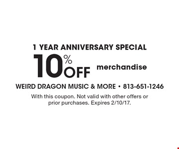 1 YEAR ANNIVERSARY SPECIAL 10% Off merchandise. With this coupon. Not valid with other offers or prior purchases. Expires 2/10/17.