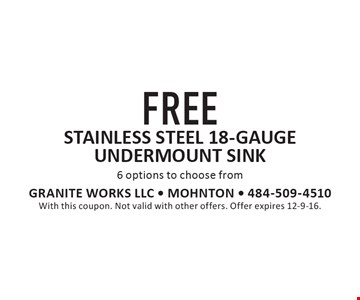 Free stainless steel 18-gauge undermount sink. 6 options to choose from. With this coupon. Not valid with other offers. Offer expires 12-9-16.