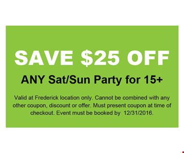 $25 off any sat/sun party for 15+