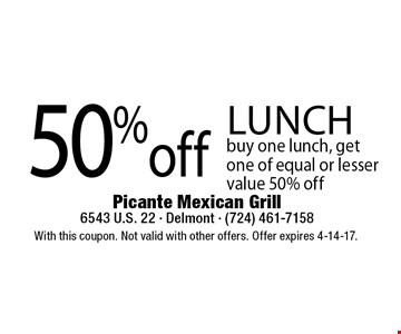50% off lunch buy one lunch, get one of equal or lesser value 50% off. With this coupon. Not valid with other offers. Offer expires 4-14-17.