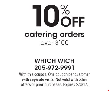 10% OFF catering orders over $100. With this coupon. One coupon per customer with separate visits. Not valid with other offers or prior purchases. Expires 2/3/17.