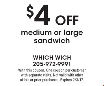 $4 OFF medium or large sandwich. With this coupon. One coupon per customer with separate visits. Not valid with other offers or prior purchases. Expires 2/3/17.