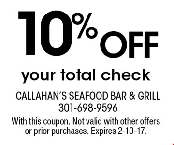 10% OFF your total check. With this coupon. Not valid with other offers or prior purchases. Expires 2-10-17.