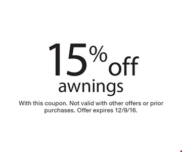 15% off awnings. With this coupon. Not valid with other offers or prior purchases. Offer expires 12/9/16.
