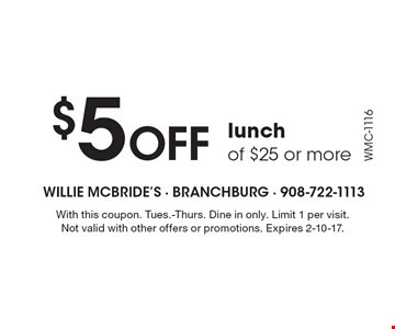 $5 Off lunch of $25 or more. With this coupon. Tues.-Thurs. Dine in only. Limit 1 per visit. Not valid with other offers or promotions. Expires 2-10-17.