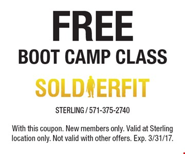 Free boot camp class. With this coupon. New members only. Valid at Sterling location only. Not valid with other offers. Exp. 3/31/17.