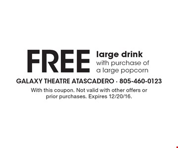 Free large drink with purchase of a large popcorn. With this coupon. Not valid with other offers or prior purchases. Expires 12/20/16.