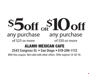 $10 off any purchase of $50 or more. $5 off any purchase of $25 or more. With this coupon. Not valid with other offers. Offer expires 12-30-16.