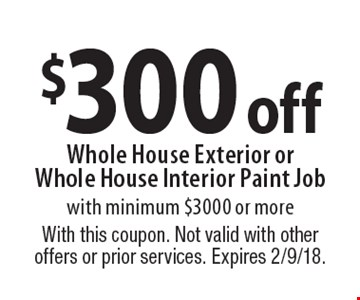 $300 off Whole House Exterior orWhole House Interior Paint Job with minimum $3000 or more. With this coupon. Not valid with other offers or prior services. Expires 2/9/18.
