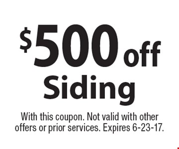 $500 off Siding. With this coupon. Not valid with other offers or prior services. Expires 6-23-17.