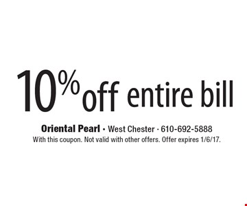 10% off entire bill. With this coupon. Not valid with other offers. Offer expires 1/6/17.