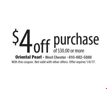 $4 off purchase of $30.00 or more. With this coupon. Not valid with other offers. Offer expires 1/6/17.