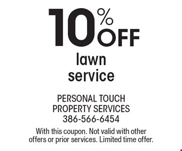 10% OFF lawn service. With this coupon. Not valid with other offers or prior services. Limited time offer.